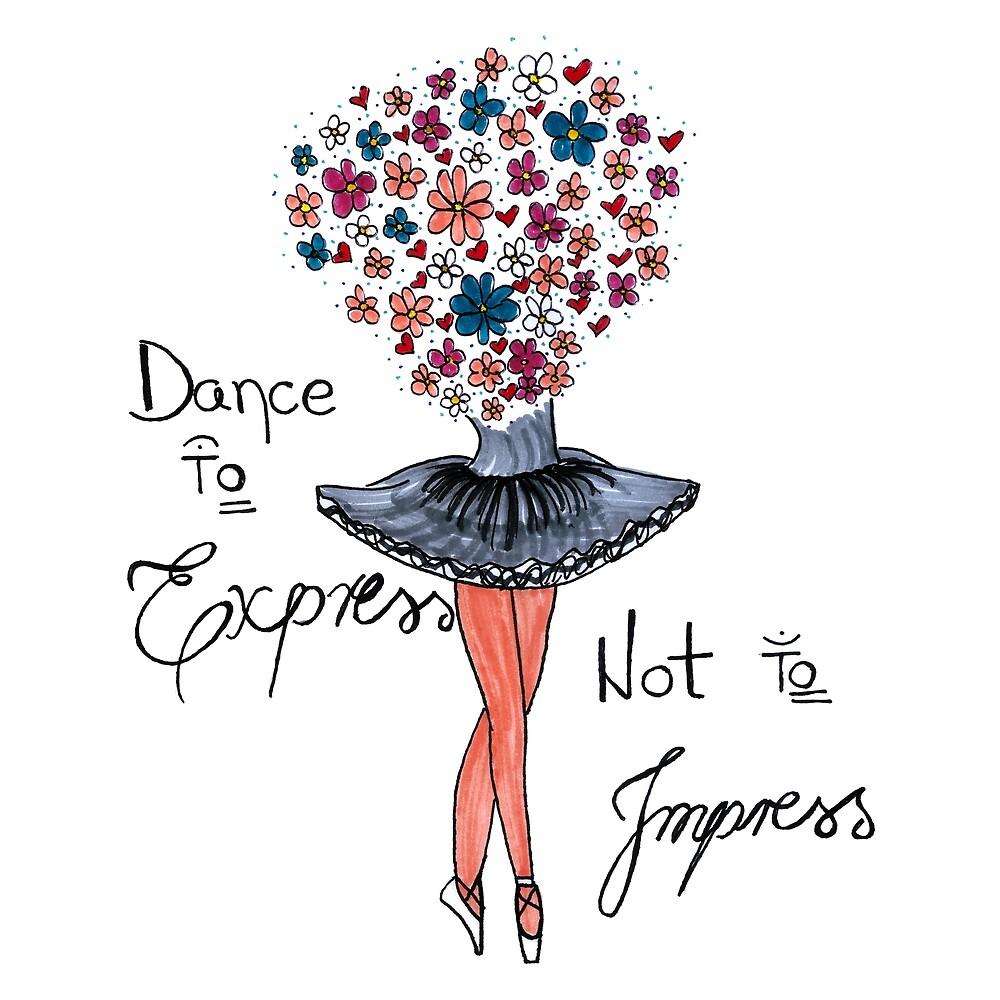 Dance To Express Not To Impress Dancing Design by HighArtDesigns