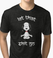Let-that-shit-go Tri-blend T-Shirt