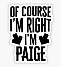 I'm Right I'm Paige Sticker & T-Shirt - Gift For Paige Sticker