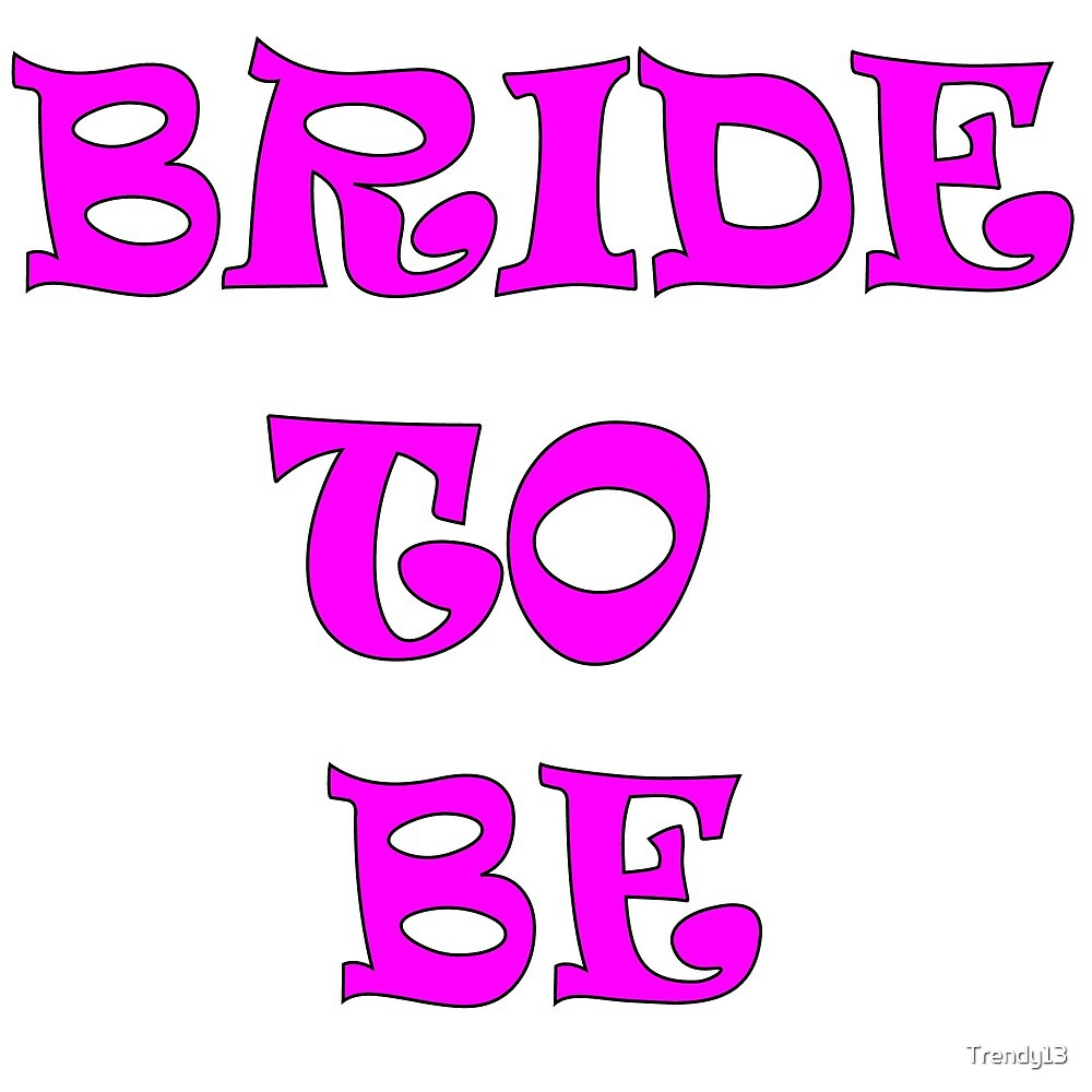 BRIDE TO BE by Trendy13