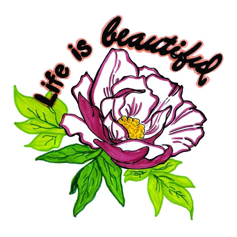 Life Is Beautiful Floral Inspirational Art Design Gift by HighArtDesigns