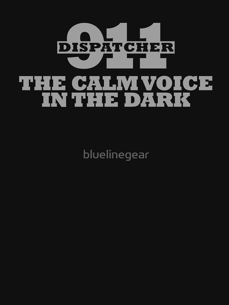 THE CALM VOICE IN THE DARK 911 DISPATCHER by bluelinegear