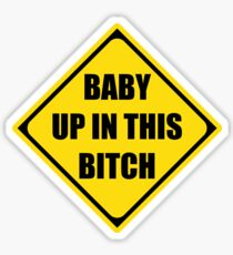 Baby Up In This Bitch Sticker
