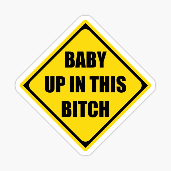 Baby Shower Gifts - Baby Up In This Bitch Funny Gift Ideas for New Mom & Pregnant Mothers During Pregnancy Showers Instead of Baby On Board Sticker