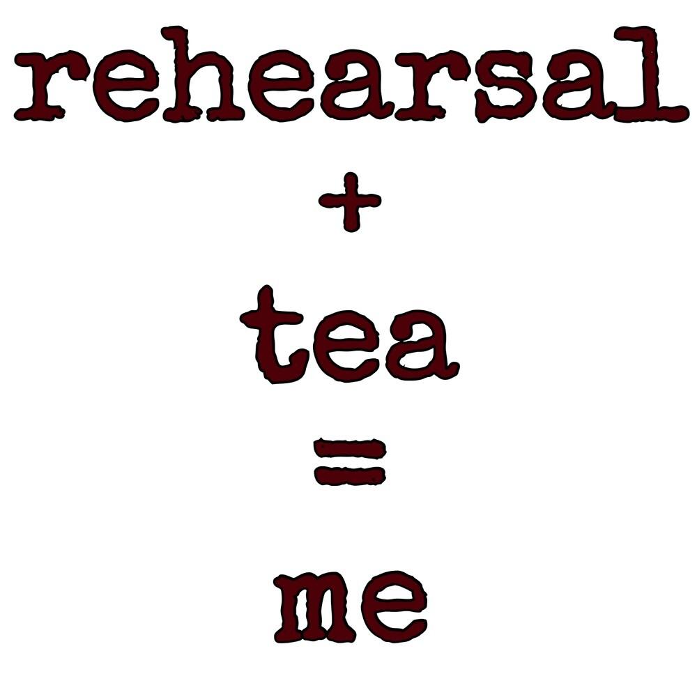 Rehearsal + tea = me by JasmineAngelica