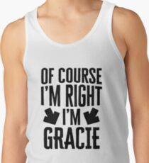 I'm Right I'm Gracie Sticker & T-Shirt - Gift For Gracie Tank Top