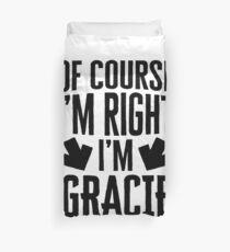 I'm Right I'm Gracie Sticker & T-Shirt - Gift For Gracie Duvet Cover