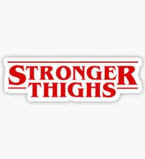 Stronger Thighs / Stranger Things Sticker