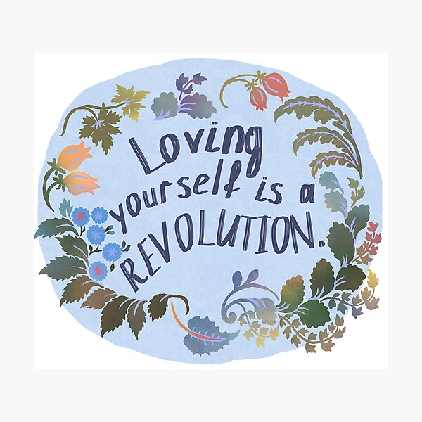Loving Yourself Is A Revolution Photographic Print