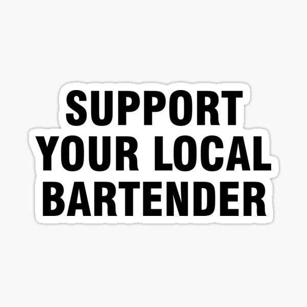 Support your local bartender Sticker