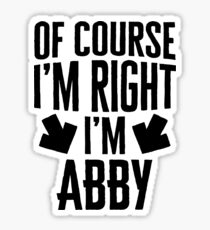 I'm Right I'm Abby Sticker & T-Shirt - Gift For Abby Sticker
