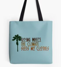 Going Where The Climate Suits my Clothes Tote Bag