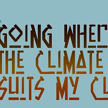 Going Where The Climate Suits my Clothes by GrokkoW