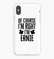 I'm Right I'm Ernie Sticker & T-Shirt - Gift For Ernie iPhone Case/Skin