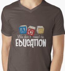 We Don't Need No Education Men's V-Neck T-Shirt