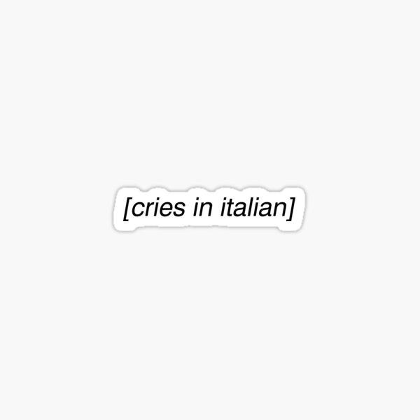 cries in italian Sticker