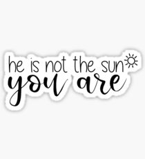 He's Not The Sun You Are Sticker