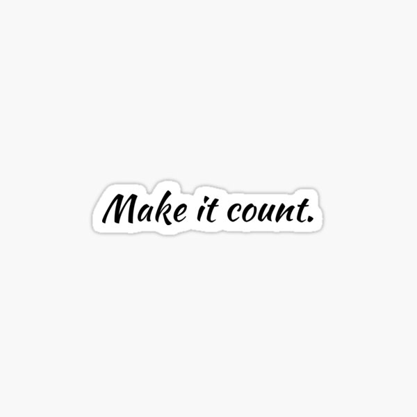 Make it Count Sticker