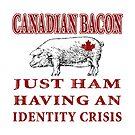 Canadian Bacon by ShantyShawn