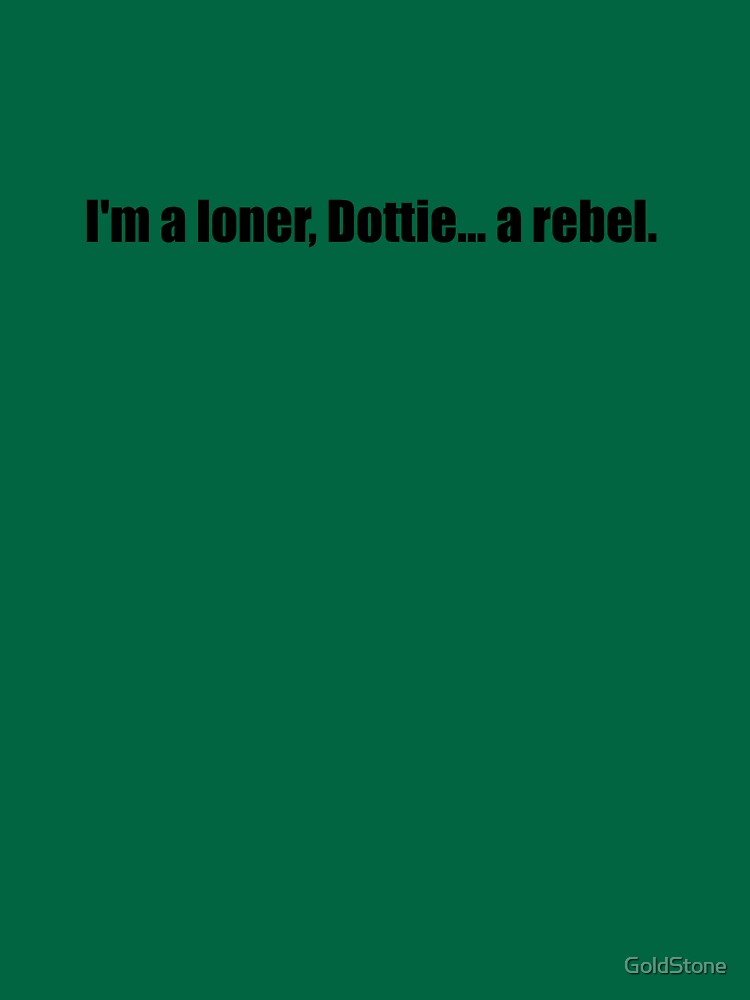 Pee-Wee Herman - I'm a Loner, Dottie... A Rebel - Black Font by GoldStone