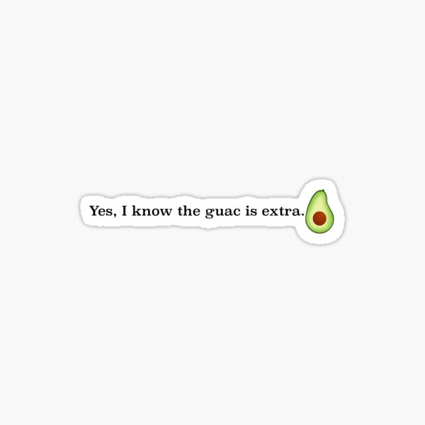 Yes, I know the guac is extra. Sticker