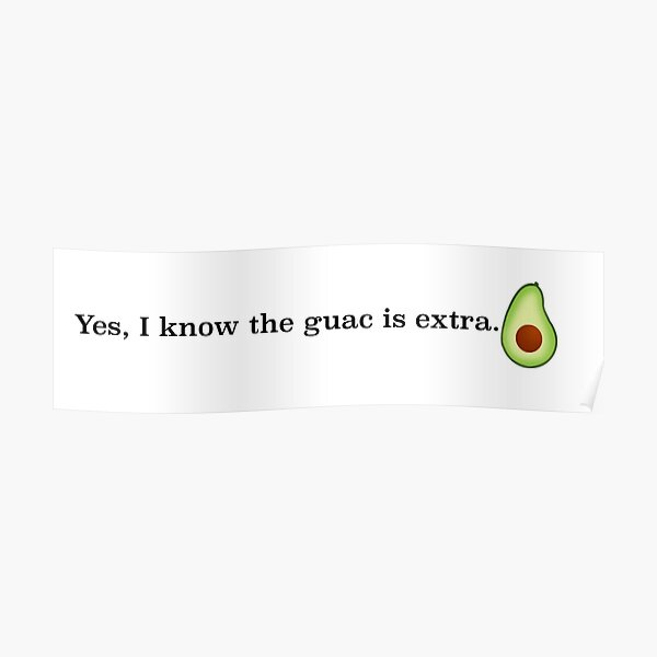 Yes, I know the guac is extra. Poster