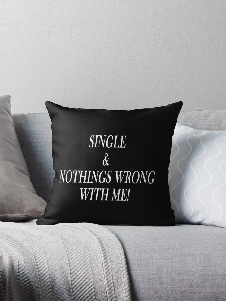 Single & Nothings Wrong With Me! by wealthydiva