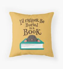 I'd Rather be Buried in a Book - Mole Throw Pillow