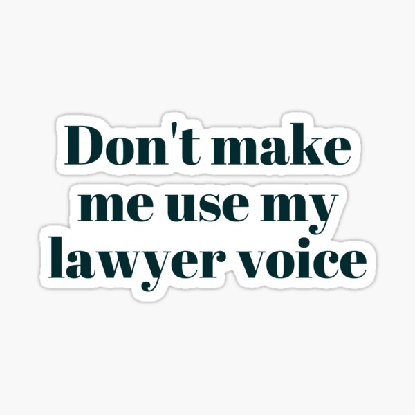 No me hagas usar la voz de mi abogado ... Pegatina