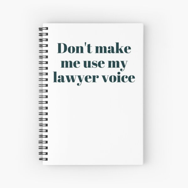 Don't make me use my lawyer voice... Spiral Notebook