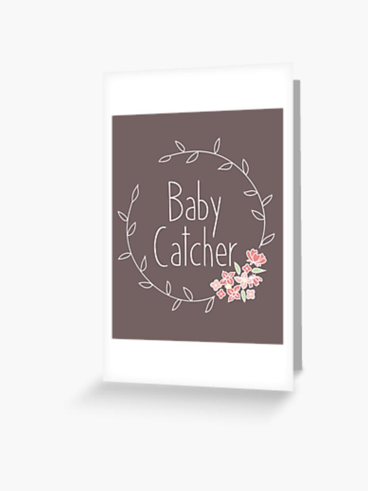 Baby Catcher Midwife Doula OBGYN Nurse Midwifery | Greeting Card