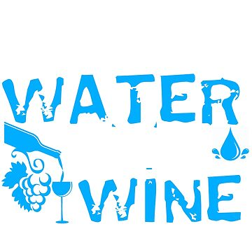 Save Water Drink Wine by inkpious