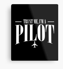 Trust Me I'm A Pilot - Trust, Plane, Born, Fly, Pilot, Aircraft, Airplane, Ship, Navigator, Direction, Air force, Helicopter, Aviator, Captain, Aeronaut Metal Print
