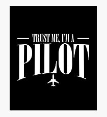 Trust Me I'm A Pilot - Trust, Plane, Born, Fly, Pilot, Aircraft, Airplane, Ship, Navigator, Direction, Air force, Helicopter, Aviator, Captain, Aeronaut Photographic Print