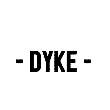 Dyke - Be loud be proud! by stewedveg