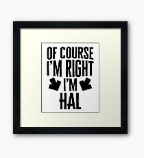 I'm Right I'm Hal Sticker & T-Shirt - Gift For Hal Framed Print