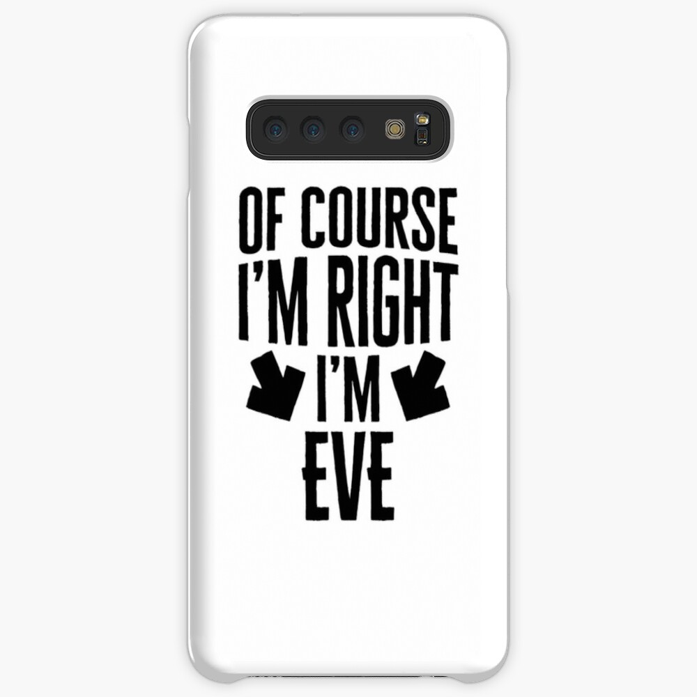 I'm Right I'm Eve Sticker & T-Shirt - Gift For Eve Case & Skin for Samsung Galaxy