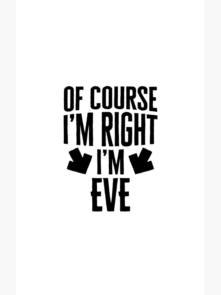 I'm Right I'm Eve Sticker & T-Shirt - Gift For Eve by TheTeeMachine