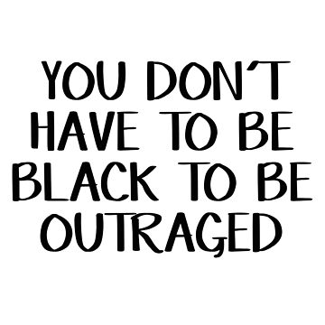 You don't have to be black to be outraged by allthetees
