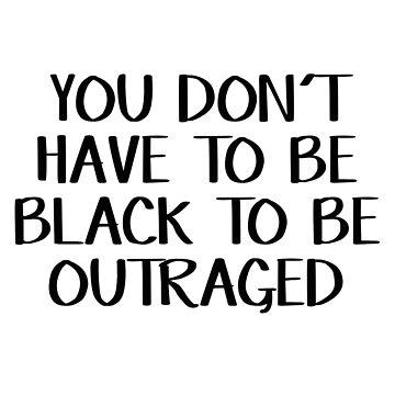 «Vous n'avez pas besoin d'être noir pour être outré» par allthetees