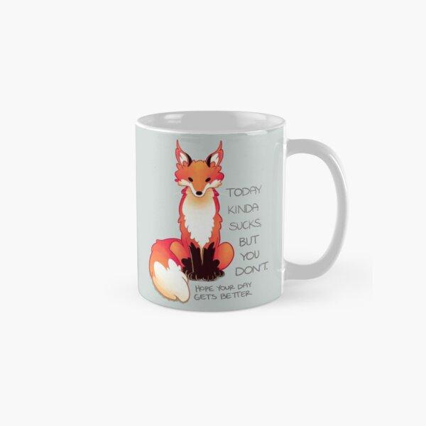 """Today Kinda Sucks But You Don't"" Fox Classic Mug"
