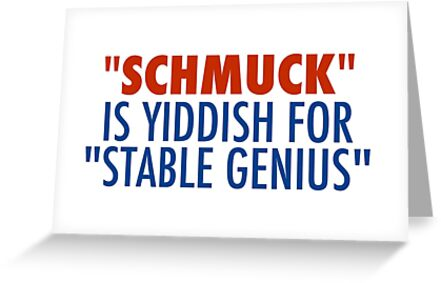 Schmuck is yiddish for stable genius greeting cards by unixorn schmuck is yiddish for stable genius by unixorn m4hsunfo