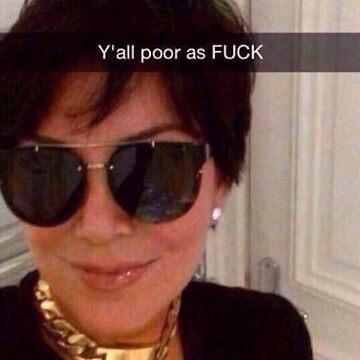 Todos ustedes son pobres Kris Jenner de alyssamio