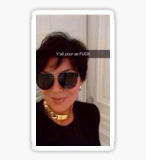 Y'all are Poor Kris Jenner Sticker