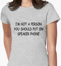 I'M NOT A PERSON YOU SHOULD PUT ON SPEAKER PHONE Women's Fitted T-Shirt