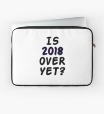 Is 2018 over yet? Tell us how you really feel. Laptop Sleeve