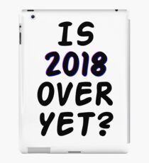 Is 2018 over yet? Tell us how you really feel. iPad Case/Skin