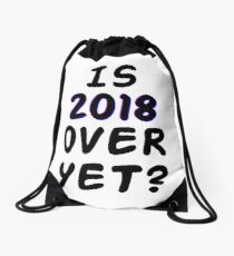 Is 2018 over yet? Tell us how you really feel. Drawstring Bag