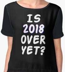 Is 2018 over yet? Tell us how you really feel. (dark bg) Chiffon Top
