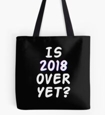 Is 2018 over yet? Tell us how you really feel. (dark bg) Tote Bag